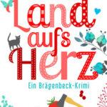"""""""Land aufs Herz: Ein Brägenbeck-Krimi"""""""